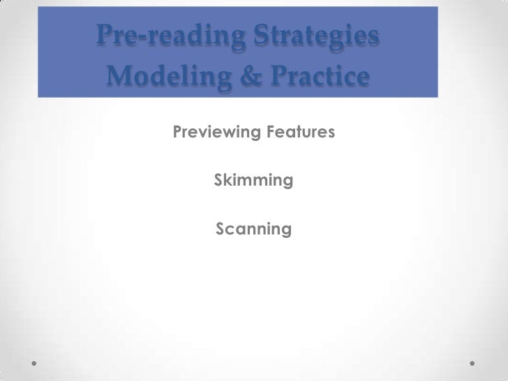 Pre-reading StrategiesModeling & Practice<br />Previewing Features<br />Skimming<br />Scanning<br />