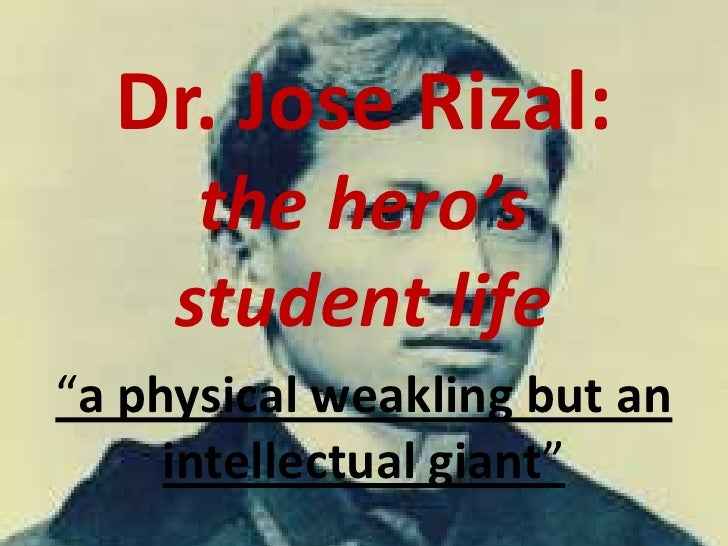 "Dr. Jose Rizal: the hero'sstudent life<br />""a physical weakling but an intellectual giant""<br />"