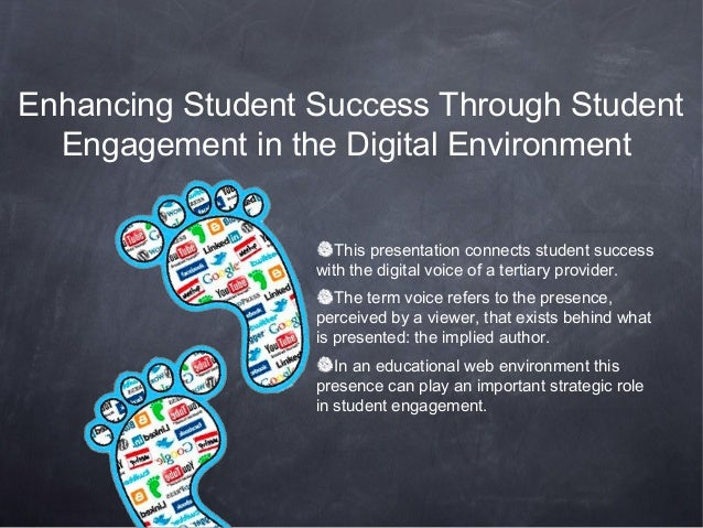 Enhancing Student Success Through Student  Engagement in the Digital Environment                     This presentation con...