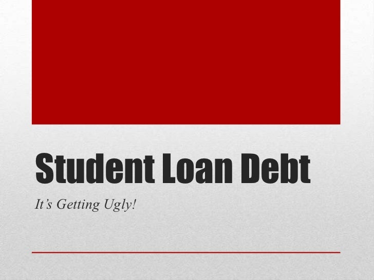 Student Loan DebtIt's Getting Ugly!