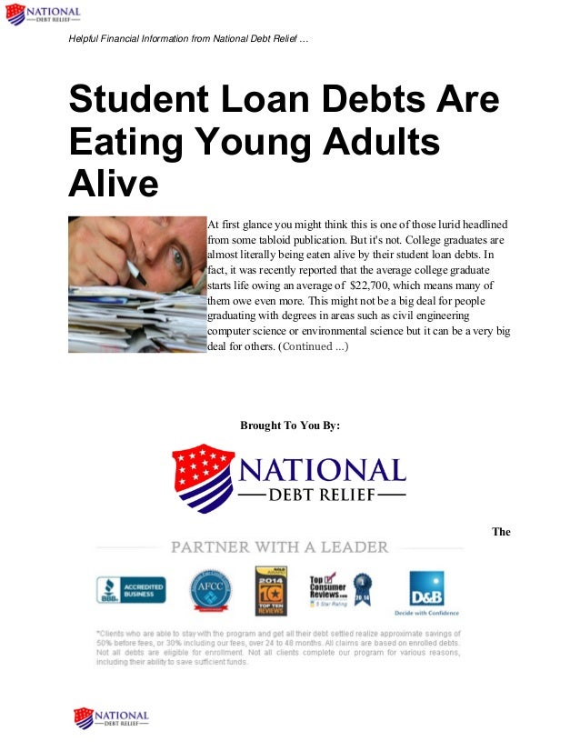Helpful Financial Information from National Debt Relief … Student Loan Debts Are Eating Young Adults Alive At first glance...
