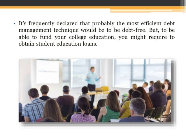 • It's frequently declared that probably the most efficient debt management technique would be to be debt-free. But, to be...