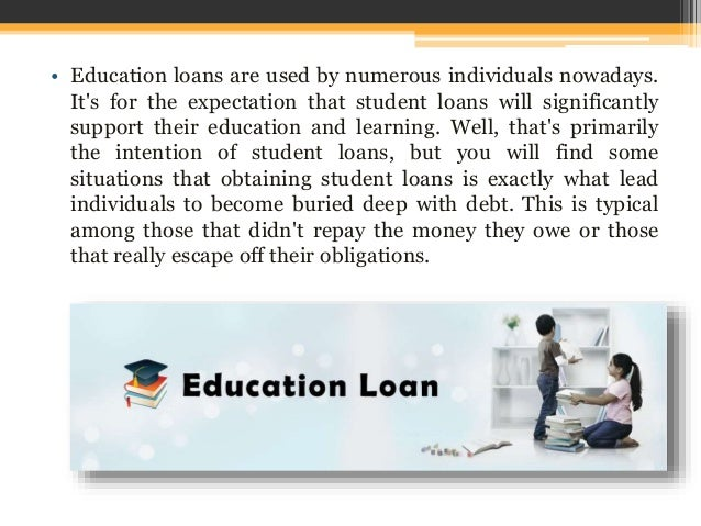 • Education loans are used by numerous individuals nowadays. It's for the expectation that student loans will significantl...