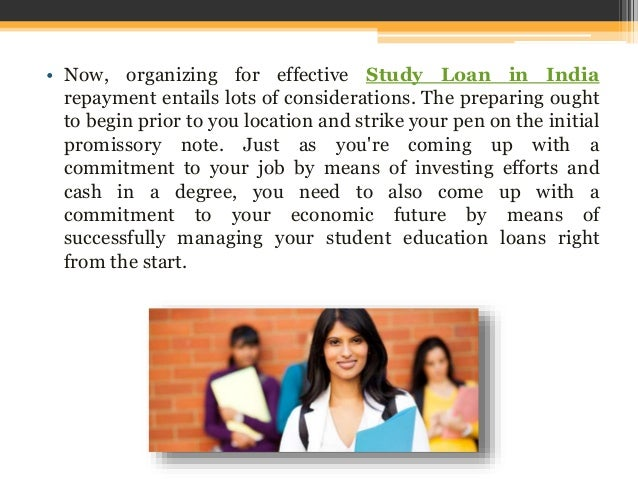 • Now, organizing for effective Study Loan in India repayment entails lots of considerations. The preparing ought to begin...
