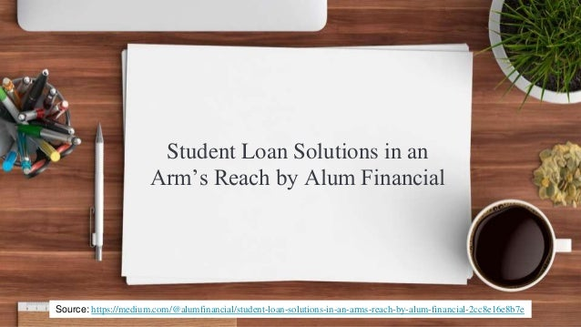 Student Loan Solutions in an Arm's Reach by Alum Financial Source: https://medium.com/@alumfinancial/student-loan-solution...