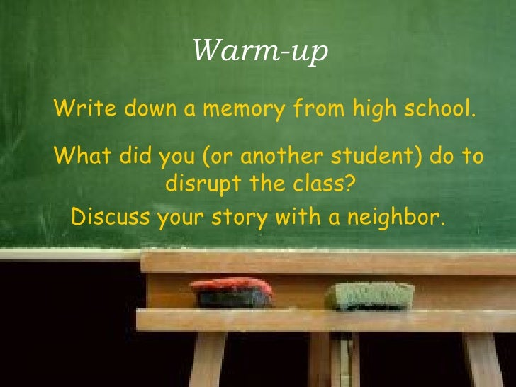 Warm-up <ul><li>Write down a memory from high school.  </li></ul><ul><li>What did you (or another student) do to disrupt t...