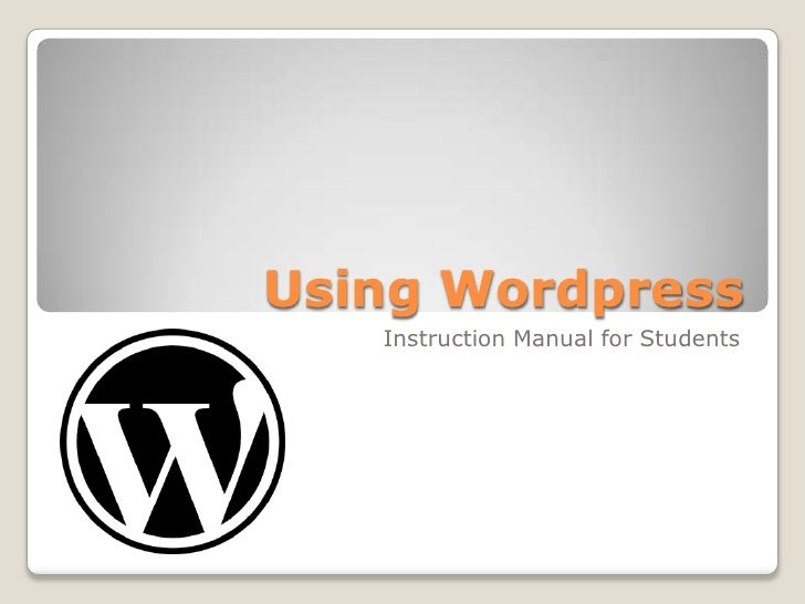 Using Wordpress<br />Instruction Manual for Students<br />