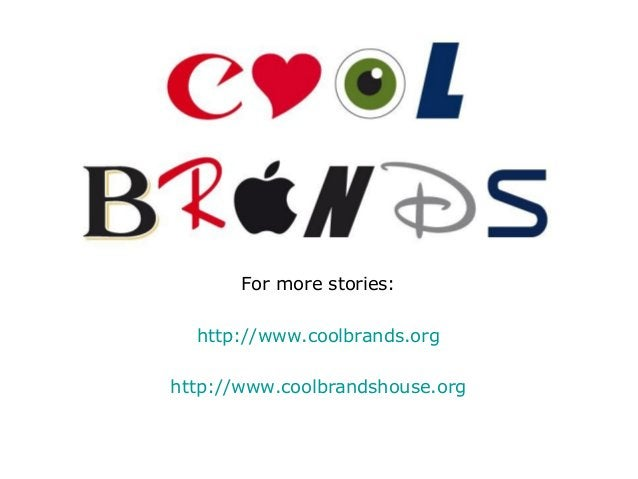 For more stories: http://www.coolbrands.org http://www.coolbrandshouse.org