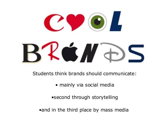 Students think brands should communicate: • mainly via social media •second through storytelling •and in the third place b...