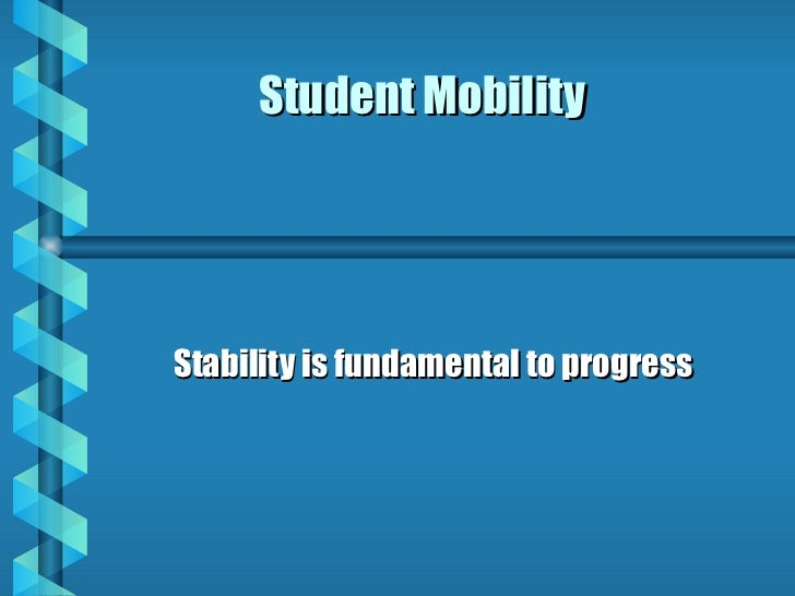 Student Mobility Stability is fundamental to progress