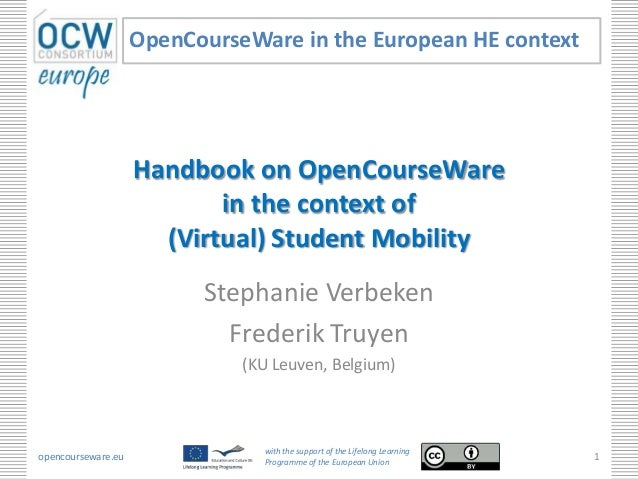 Handbook on OpenCourseWare in the context of (Virtual) Student Mobility Stephanie Verbeken Frederik Truyen (KU Leuven, Bel...