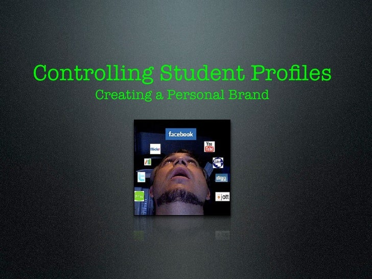 Controlling Student Profiles     Creating a Personal Brand