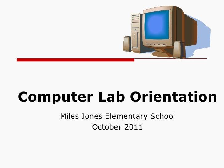 Computer Lab Orientation Miles Jones Elementary School October 2011