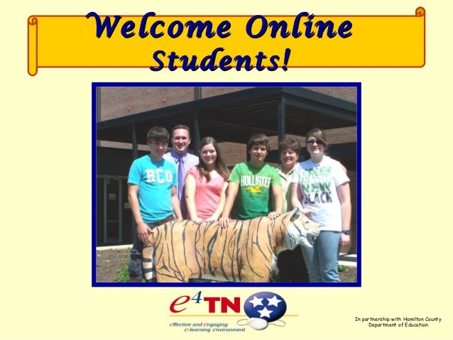Welcome OnlineWelcome Online StudentsStudents!! In partnership with Hamilton County Department of Education
