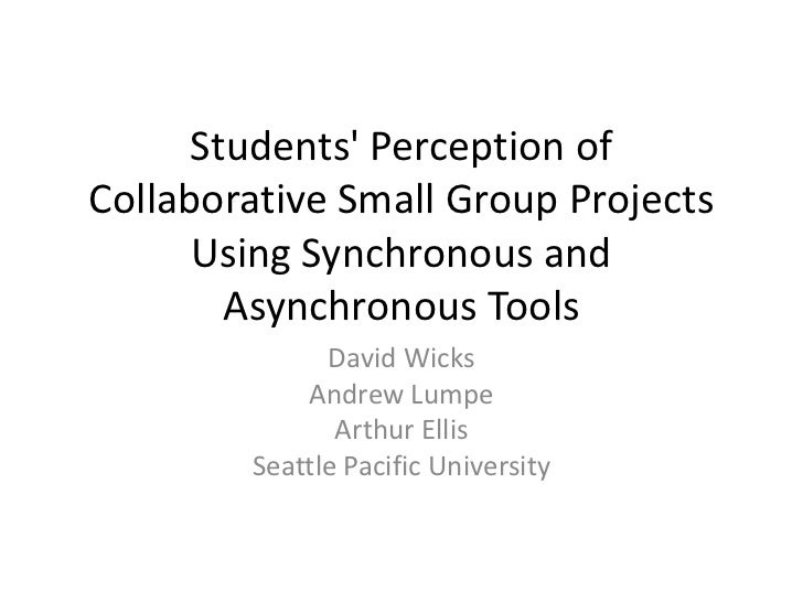 Students Perception ofCollaborative Small Group Projects      Using Synchronous and        Asynchronous Tools             ...
