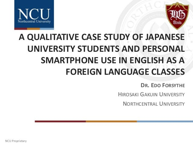 NCU Proprietary A QUALITATIVE CASE STUDY OF JAPANESE UNIVERSITY STUDENTS AND PERSONAL SMARTPHONE USE IN ENGLISH AS A FOREI...
