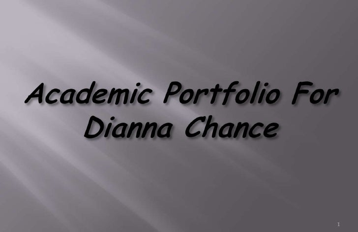Academic Portfolio For Dianna Chance<br />1<br />