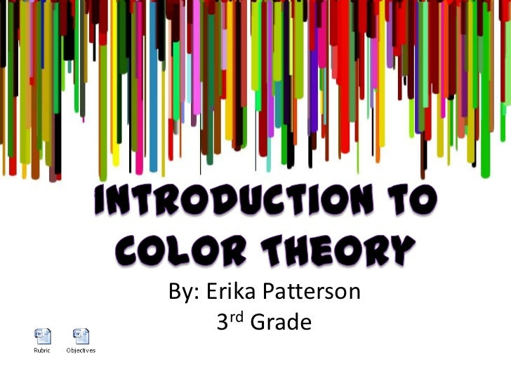 Introduction to Color Theory<br />By: Erika Patterson<br />3rd Grade<br />
