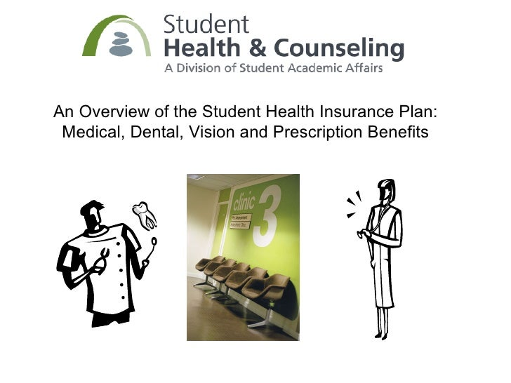An Overview of the Student Health Insurance Plan: Medical, Dental, Vision and Prescription Benefits