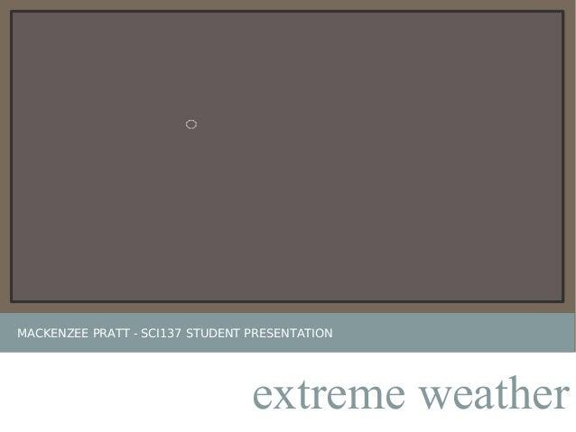 MACKENZEE PRATT - SCI137 STUDENT PRESENTATION extreme weather
