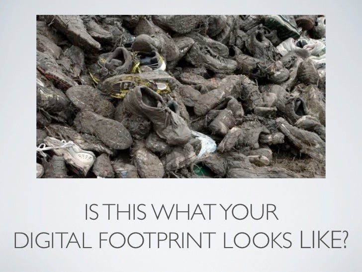 IS THIS WHAT YOURDIGITAL FOOTPRINT LOOKS LIKE?