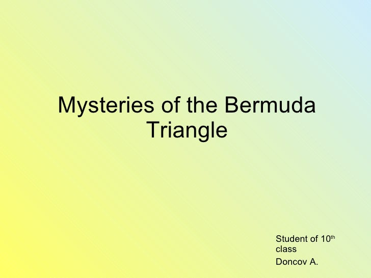 Mysteries of the Bermuda Triangle Student of 10 th  class Doncov   A .