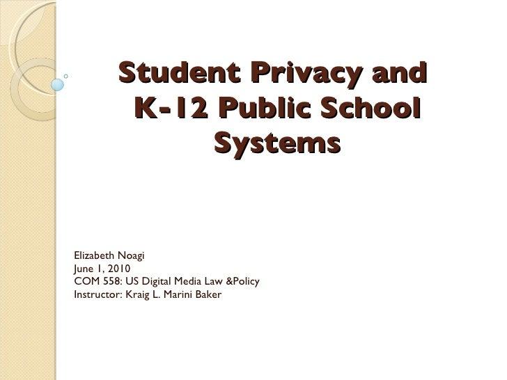 Student Privacy and  K-12 Public School Systems Elizabeth Noagi June 1, 2010 COM 558: US Digital Media Law &Policy Instruc...