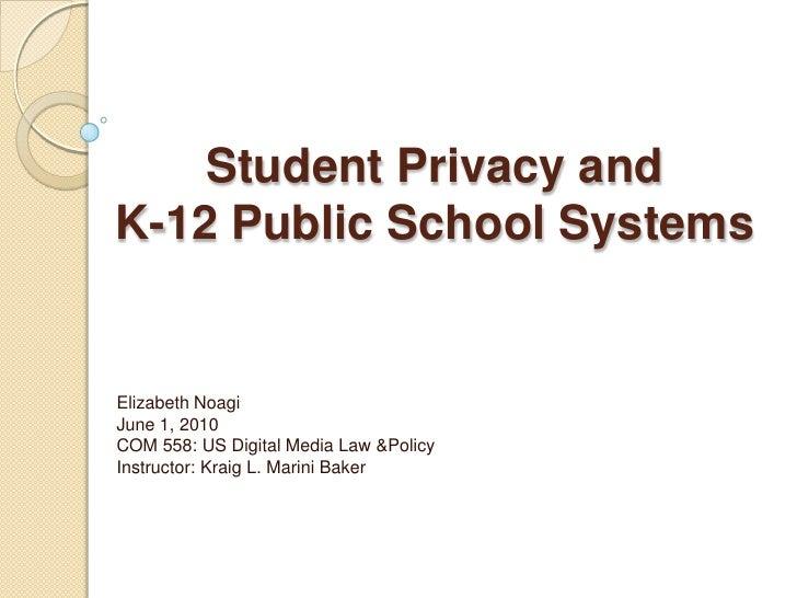 Student Privacy and K-12 Public School Systems<br />Elizabeth NoagiJune 1, 2010COM 558: US Digital Media Law &PolicyInstru...