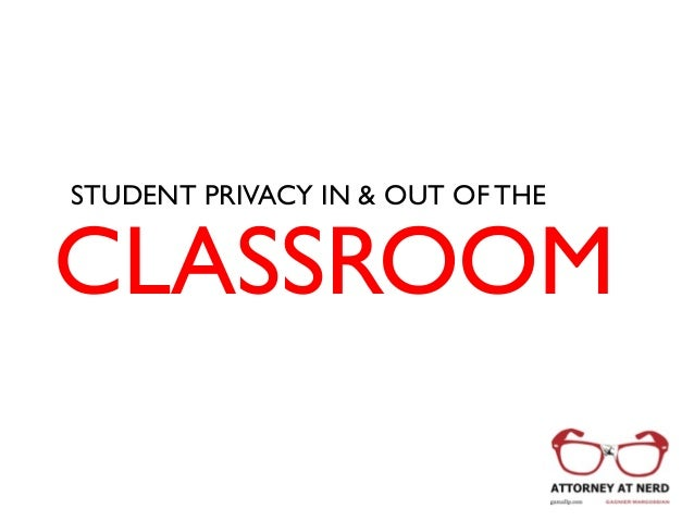 CLASSROOM STUDENT PRIVACY IN & OUT OF THE