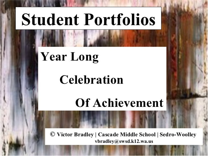 Student Portfolios Year Long  Celebration Of Achievement ©  Victor Bradley   Cascade Middle School   Sedro-Woolley  [email...
