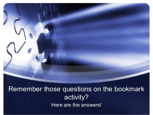Remember those questions on the bookmark               activity?            Here are the answers!