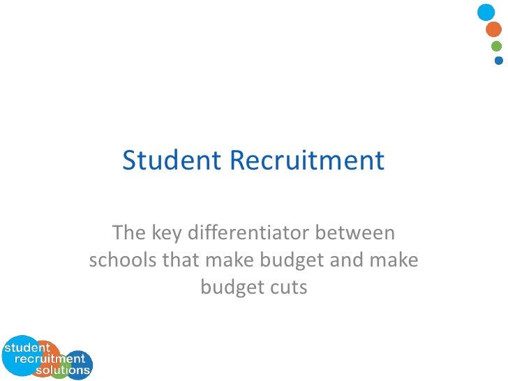 Student Recruitment  The key differentiator betweenschools that make budget and make            budget cuts