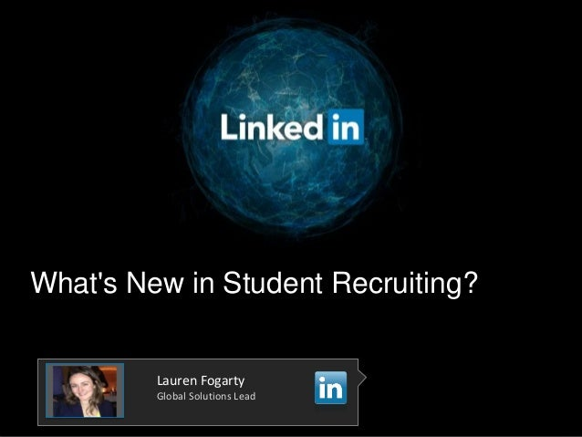 What's New in Student Recruiting? Lauren Fogarty Global Solutions Lead