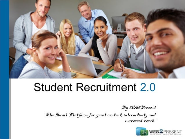 Student Recruitment 2.0 By Web2Present ´The Social Platform for great content, interactivity and increased reach´