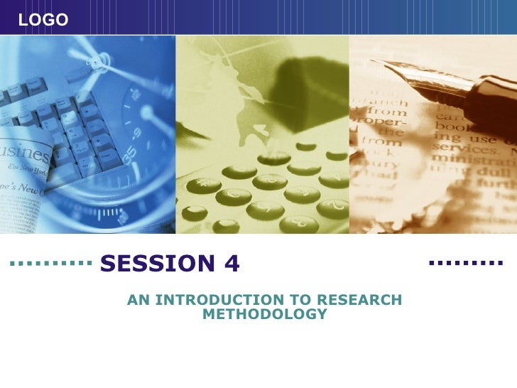 SESSION 4 AN INTRODUCTION TO RESEARCH METHODOLOGY