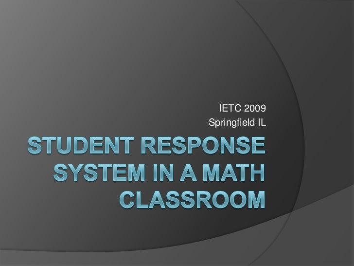 Student Response System in a Math Classroom<br />IETC 2009<br />Springfield IL<br />