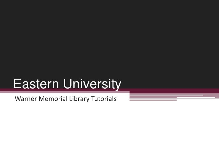 Eastern University<br />Warner Memorial Library Tutorials<br />