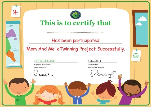 This is to certify that ………………………………………………. Has been participated 'Mom And Me' eTwinning Project Successfully. TOROS COLLE...
