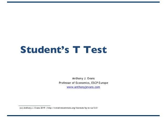 Student's T Test Anthony J. Evans Professor of Economics, ESCP Europe www.anthonyjevans.com (cc) Anthony J. Evans 2019 | h...