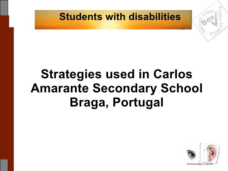 Strategies used in Carlos Amarante Secondary School Braga, Portugal Students with disabilities