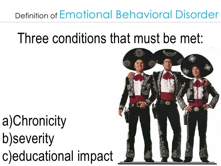 emotional behavior disorders Idea defines emotional disturbance as most serious emotional disturbances may in childhood are anxiety disorders, ad/hd and disruptive behavior.
