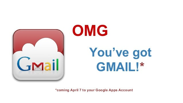 You've got GMAIL!* OMG *coming April 7 to your Google Apps Account