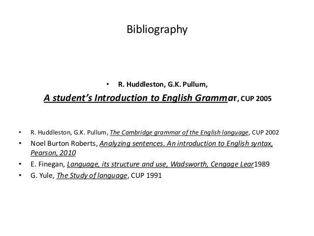 Bibliography                             •   R. Huddleston, G.K. Pullum,        A student's Introduction to English Gramma...