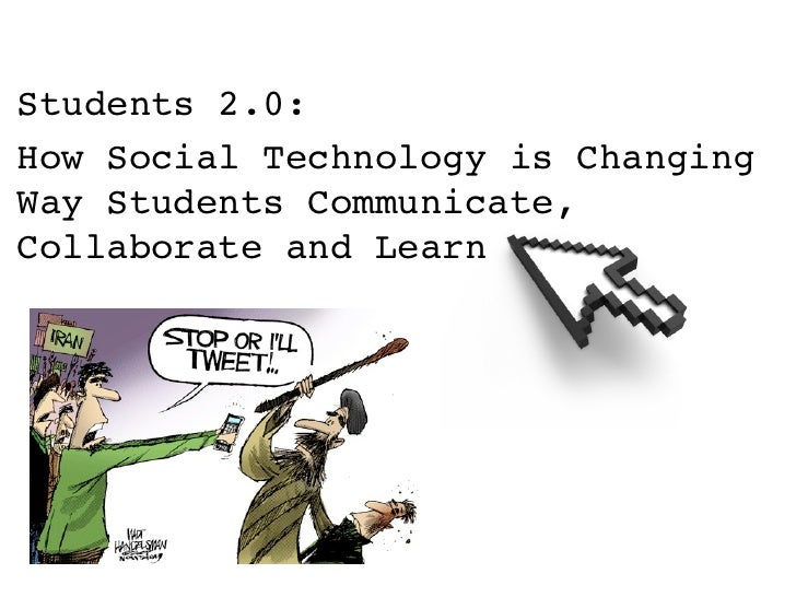 Students 2.0:How Social Technology is ChangingWay Students Communicate,Collaborate and Learn
