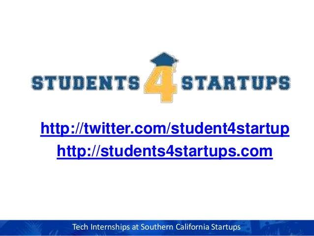 Tech Internships at Southern California Startups http://twitter.com/student4startup http://students4startups.com