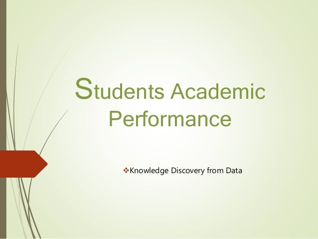 Students Academic Performance Knowledge Discovery from Data