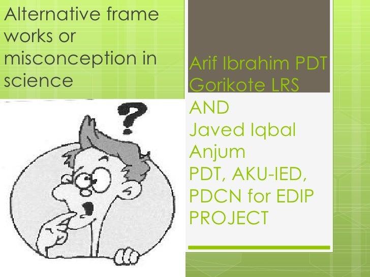 Alternative frameworks ormisconception in    Arif Ibrahim PDTscience             Gorikote LRS                    AND      ...