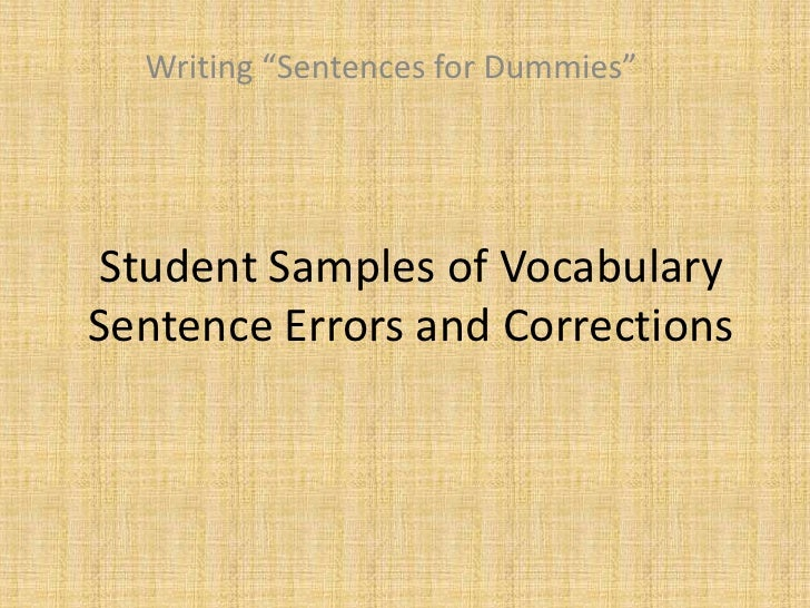"Writing ""Sentences for Dummies""<br />Student Samples of Vocabulary Sentence Errors and Corrections<br />"