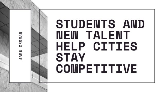 STUDENTS AND NEW TALENT HELP CITIES STAY COMPETITIVE JAKECROMAN
