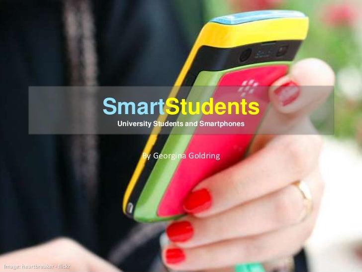 SmartStudentsUniversity Students and Smartphones<br />By Georgina Goldring<br />Image: heartbreaker - flickr<br />